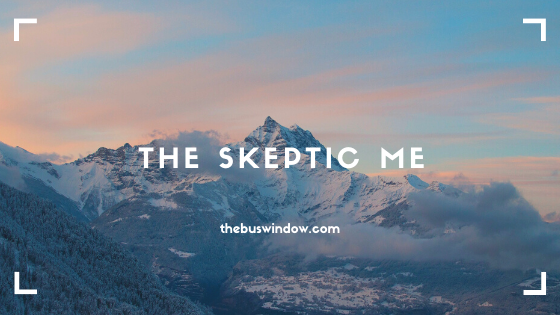 Part II - The Skeptic Me