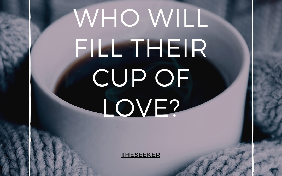 Who will fill their cup of love?